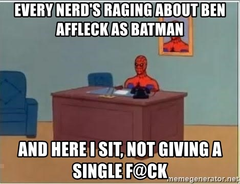 Spiderman Desk - Every nerd's raging about Ben Affleck as Batman And here I sit, not giving a single f@ck
