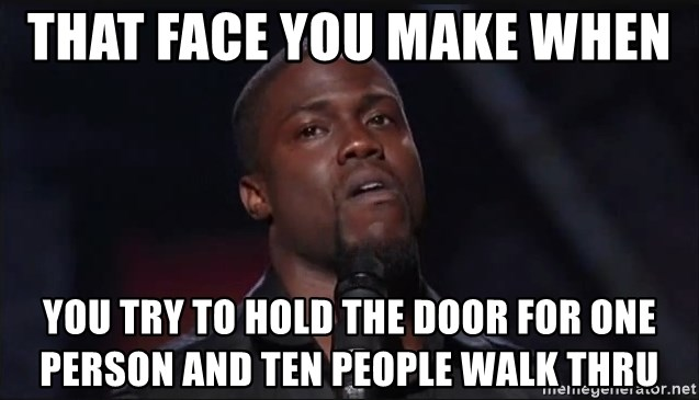 Kevin Hart Face - That face you make when  you try to hold the door for one person and ten people walk thru