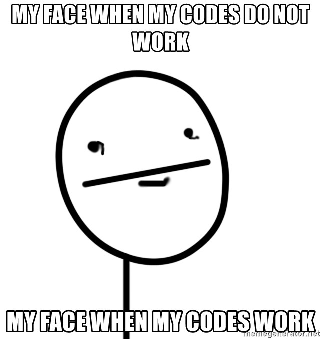 poker f - My face when my codes do not work my face when my codes work