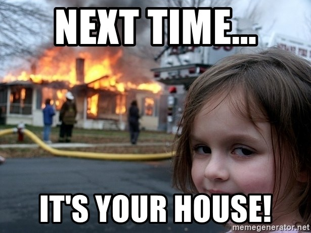 Disaster Girl - Next time... it's your house!