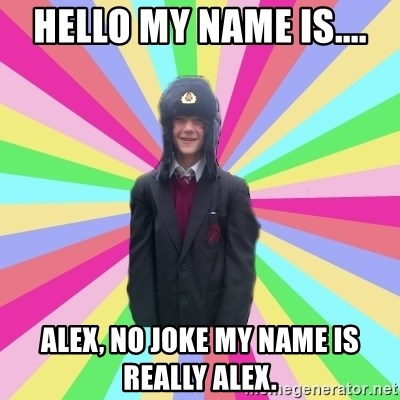 gayMunday - Hello my name is.... Alex, no joke my name is really alex.