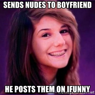Bad Luck Brianne1 - SENDS NUDES TO BOYFRIEND HE POSTS THEM ON IFUNNY
