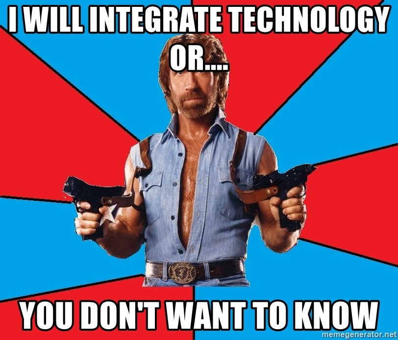 Chuck Norris  - I will integrate technology or.... You don't want to know