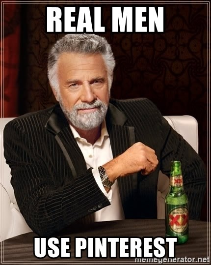 The Most Interesting Man In The World - Real men Use Pinterest