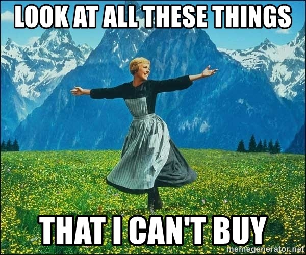 Look at all the things - LOOK AT ALL THESE THINGS THAT I CAN'T BUY