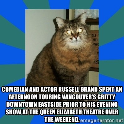 AMBER DTES VANCOUVER - Comedian and actor Russell Brand spent an afternoon touring Vancouver's gritty Downtown Eastside prior to his evening show at the Queen Elizabeth Theatre over the weekend.