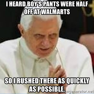 Pedo Pope - I heard boy's pants were half off at Walmarts So I rushed there as quickly as possible.