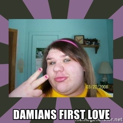 ugly girl - Damians first love