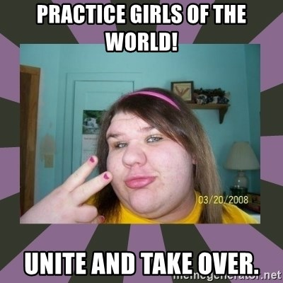 ugly girl - Practice Girls Of The World! Unite And Take Over.