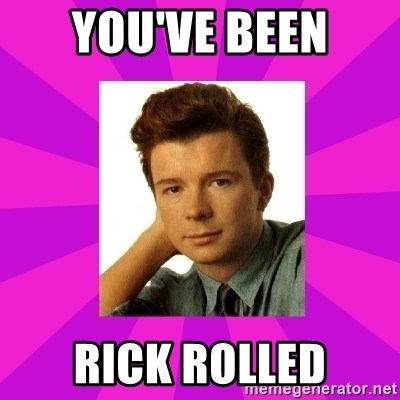 RIck Astley - You've been RICK ROLLED