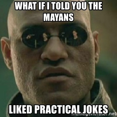 Nikko Morpheus - what if i told you the mayans  liked practical jokes