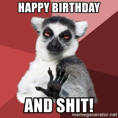 Chill Out Lemur - Happy Birthday and Shit!