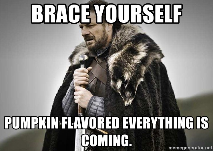 brace yourselves the purple is coming - Brace Yourself Pumpkin flavored everything is coming.