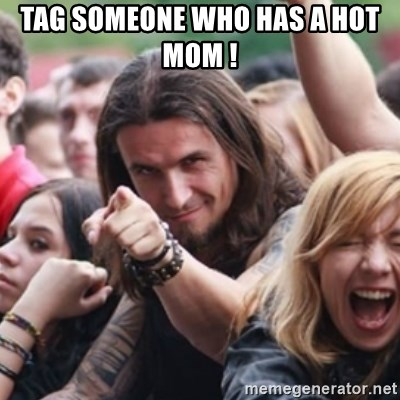 41099124 tag someone who has a hot mom ! ridiculously photogenic metalhead