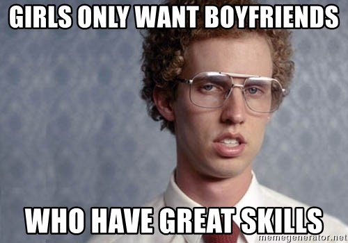 Napoleon Dynamite - Girls only want boyfriends who have great skills