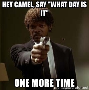 """Jules Pulp Fiction - hey camel, Say """"what day is it"""" one more time"""