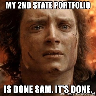 frodo it's over - My 2nd state portfolio is done Sam. It's done.