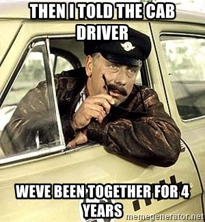 happy-taxi-driver - Then I told the cab  driver Weve been together for 4 years