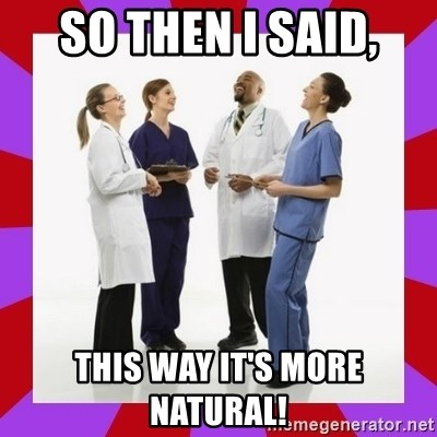 Doctors laugh - So then I said, This way it's more natural!