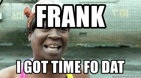 sweet brown ios - Frank I got time fo dat