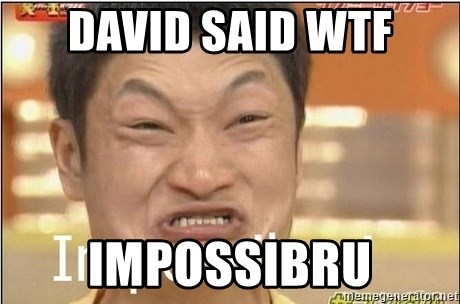 Impossibru Guy - David said WTF IMPOSSIBRU