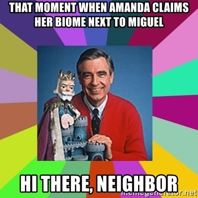 mr rogers  - That moment when amanda claims her biome next to miguel hi there, neighbor