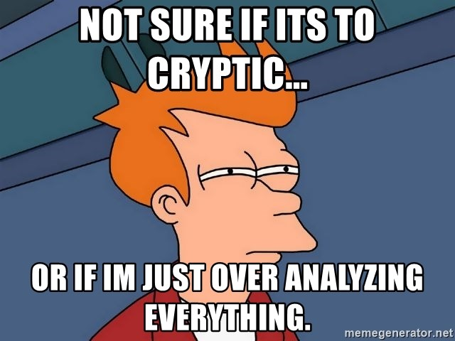 Futurama Fry - not sure if its to cryptic... or if im just over analyzing everything.