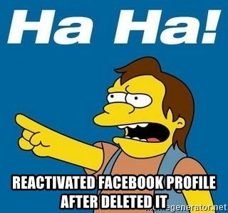 Nelson Muntz Simpson -  Reactivated Facebook profile after deleted it