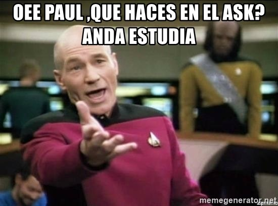 Why the fuck - Oee Paul ,que haces en el ask? anda estudia