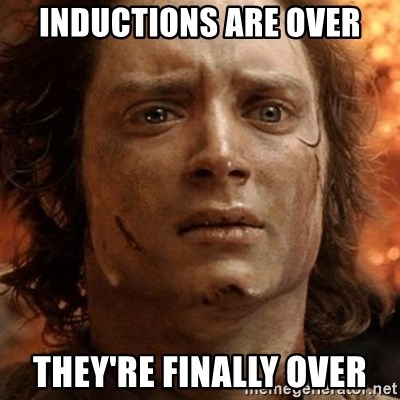 frodo it's over - Inductions are over They're finally over