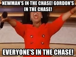 giving oprah - Newman's in the Chase! Gordon's in the chase! everyone's in the chase!