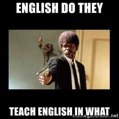 ENGLISH DO YOU SPEAK IT - english do they teach english in what