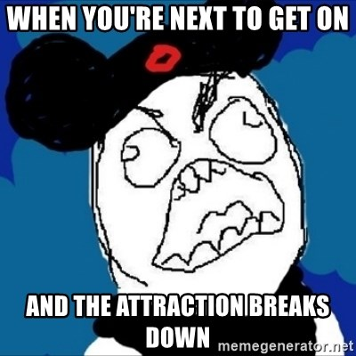 runDisney Rage - WHEN YOU'RE NEXT TO GET ON AND THE ATTRACTION BREAKS DOWN