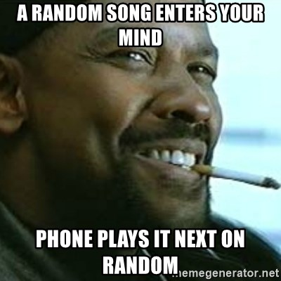 My Nigga Denzel - a random song enters your mind phone plays it next on random