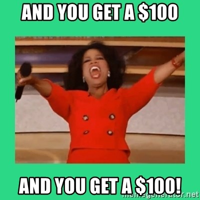 Oprah Car - And you get a $100 And you get a $100!