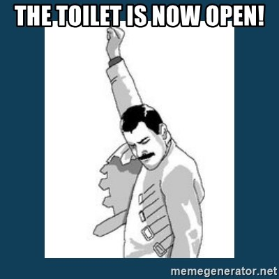 Freddy Mercury - The toilet is now open!