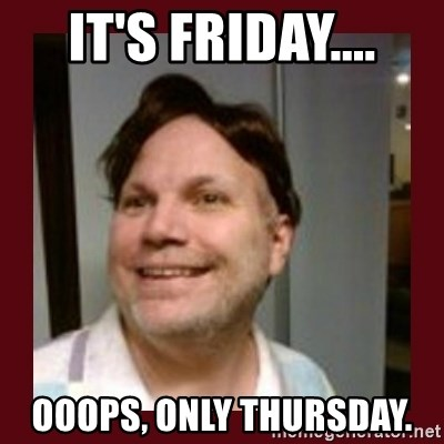 Free Speech Whatley - It's Friday.... ooops, only Thursday.