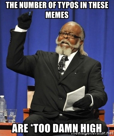 Rent Is Too Damn High - The number of typos in these memes Are *too damn high