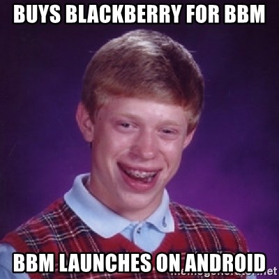 Bad Luck Brian - Buys blackberry for BBM BBM launches on android
