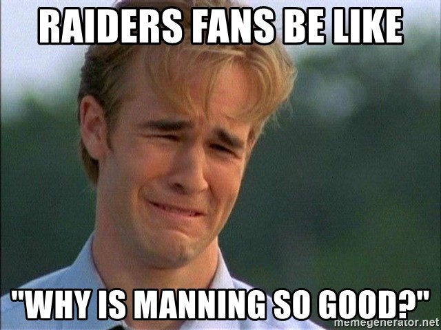 """Dawson Crying - RAIDERS FANS BE LIKE """"WHY IS MANNING SO GOOD?"""""""