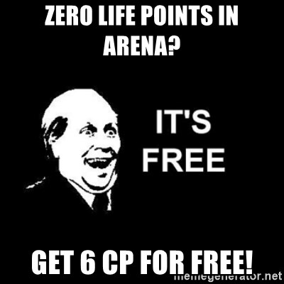 it's free - zero life points in arena? get 6 cp for free!