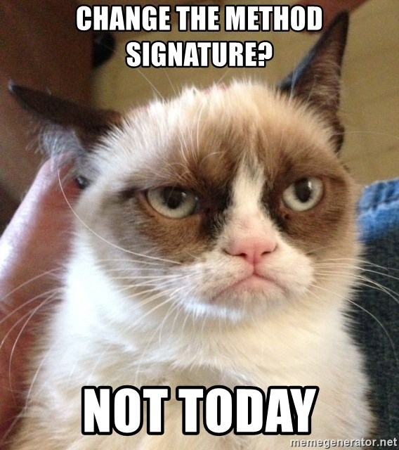 Grumpy Cat 2 - Change the method signature? Not today