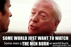 some men just want to watch the world burn - Some world just want to watch the men burn