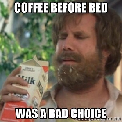Coffee Before Bed Was A Bad Choice Milk Was A Bad Choice