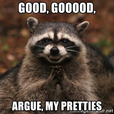 evil raccoon - good, gooood, argue, my pretties