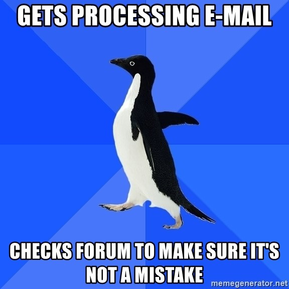 Socially Awkward Penguin - Gets processing e-mail checks forum to make sure it's not a mistake