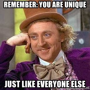 Willy Wonka - Remember: You are unique Just like EVERYONE else