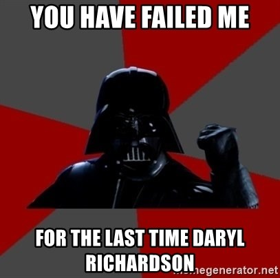 Vadermemes - You Have Failed Me For The Last Time Daryl Richardson