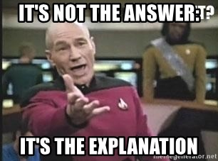 Patrick Stewart WTF - it's not the answer: it's the explanation