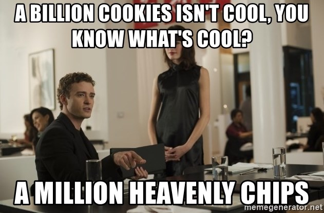 sean parker - A Billion cookies isn't cool, you know what's cool? A million heavenly chips
